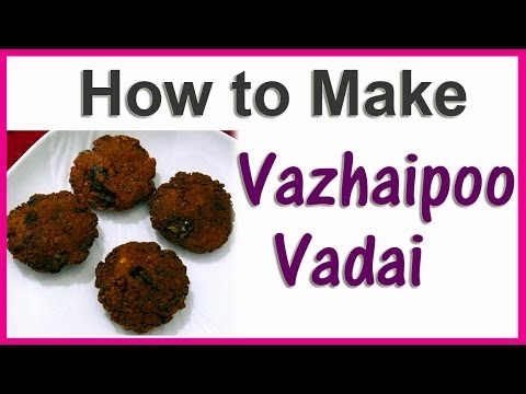 How to Make Vazhaipoo Vadai in Tamil | வாழைப்பூ வடை
